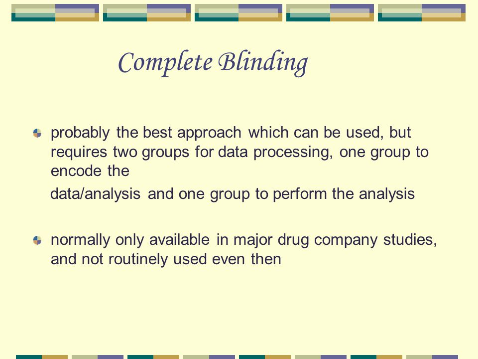 Complete Blinding probably the best approach which can be used, but requires two groups for data processing, one group to encode the.