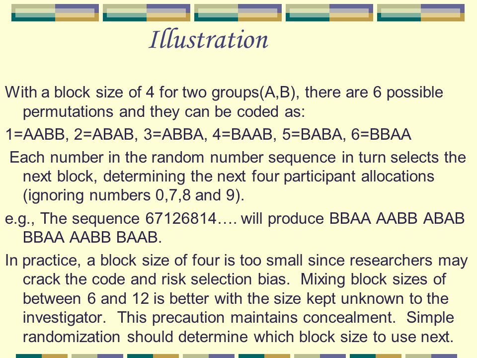 Illustration With a block size of 4 for two groups(A,B), there are 6 possible permutations and they can be coded as: