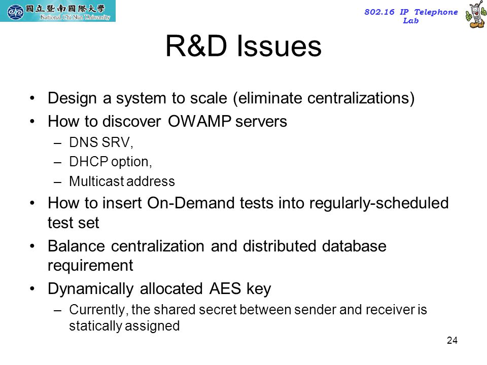 R&D Issues Design a system to scale (eliminate centralizations)