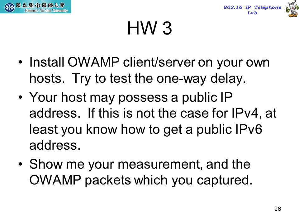 HW 3 Install OWAMP client/server on your own hosts. Try to test the one-way delay.