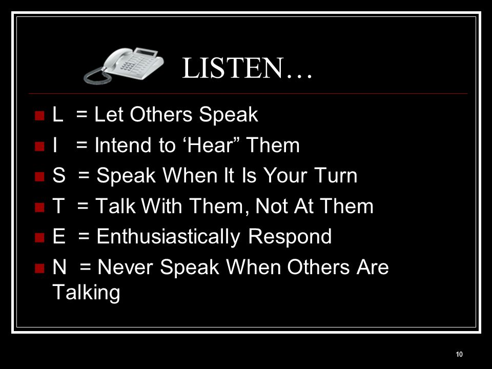 LISTEN… L = Let Others Speak I = Intend to 'Hear Them