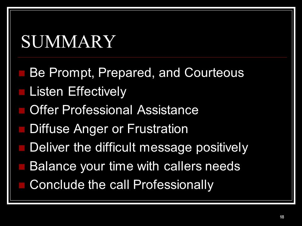 SUMMARY Be Prompt, Prepared, and Courteous Listen Effectively