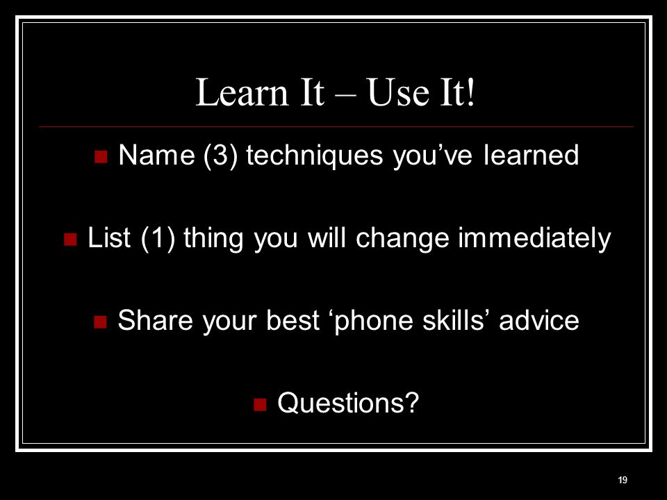 Learn It – Use It! Name (3) techniques you've learned
