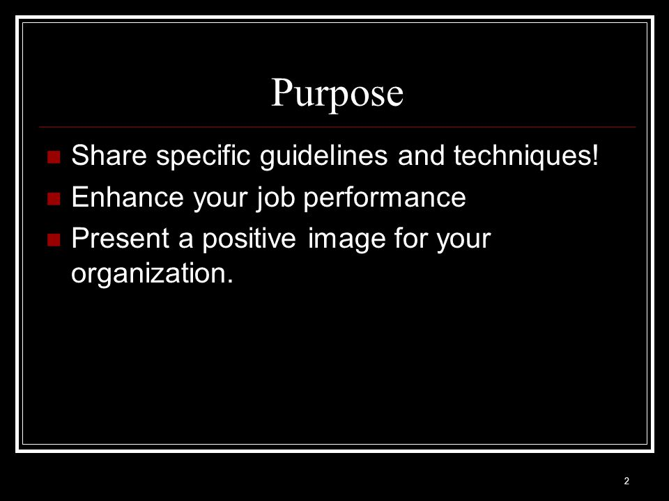 Purpose Share specific guidelines and techniques!