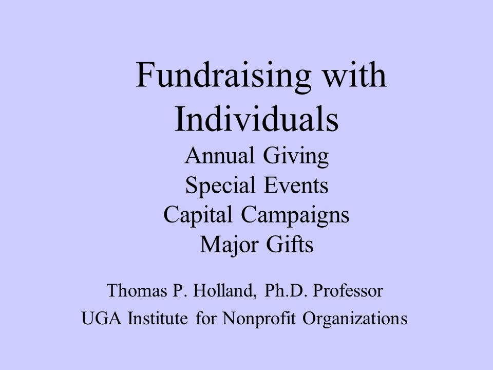 Fundraising with Individuals Annual Giving Special Events Capital Campaigns Major Gifts
