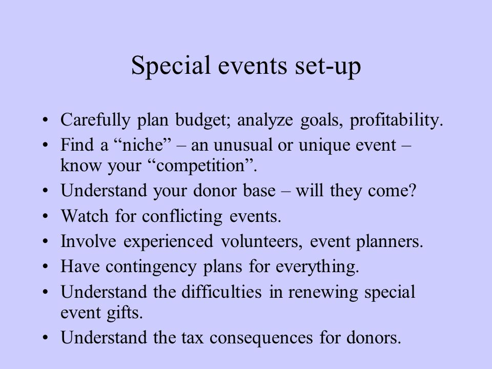 Special events set-up Carefully plan budget; analyze goals, profitability. Find a niche – an unusual or unique event – know your competition .