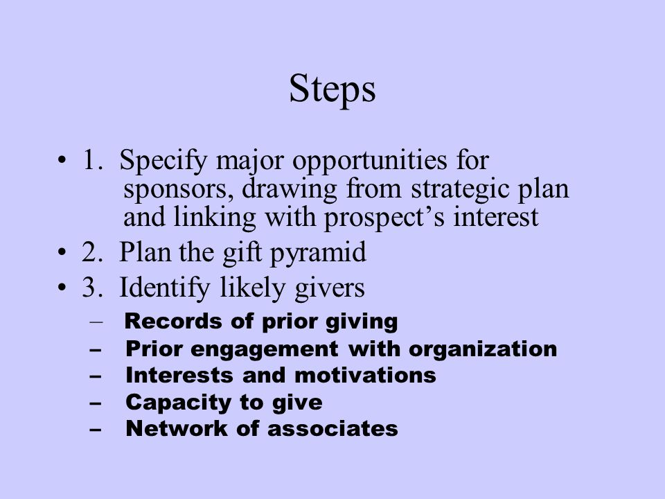 Steps 1. Specify major opportunities for sponsors, drawing from strategic plan and linking with prospect's interest.