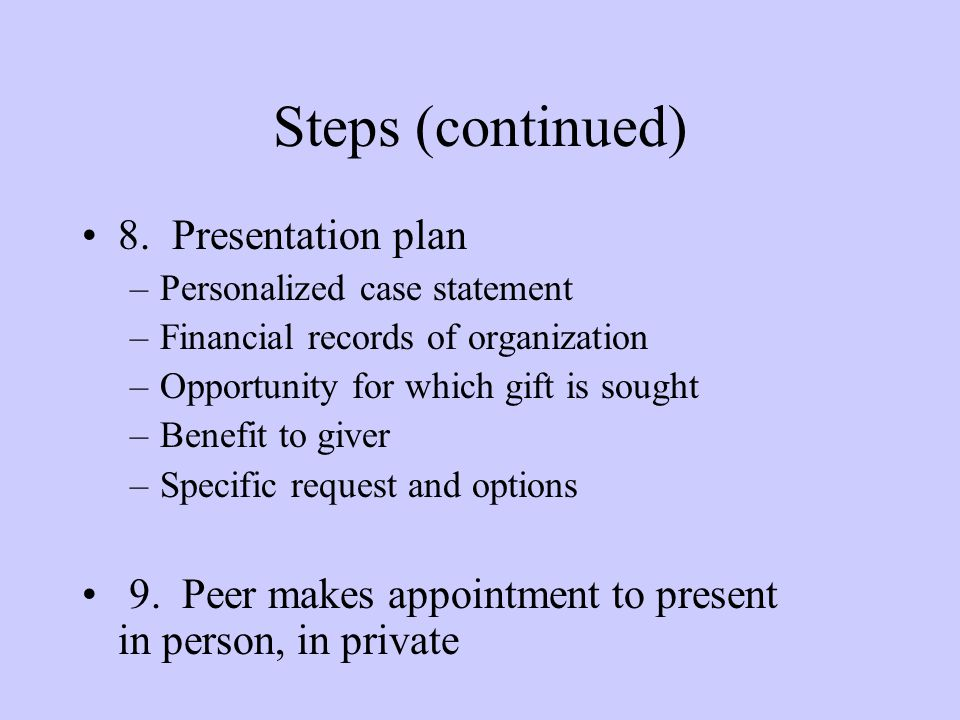 Steps (continued) 8. Presentation plan