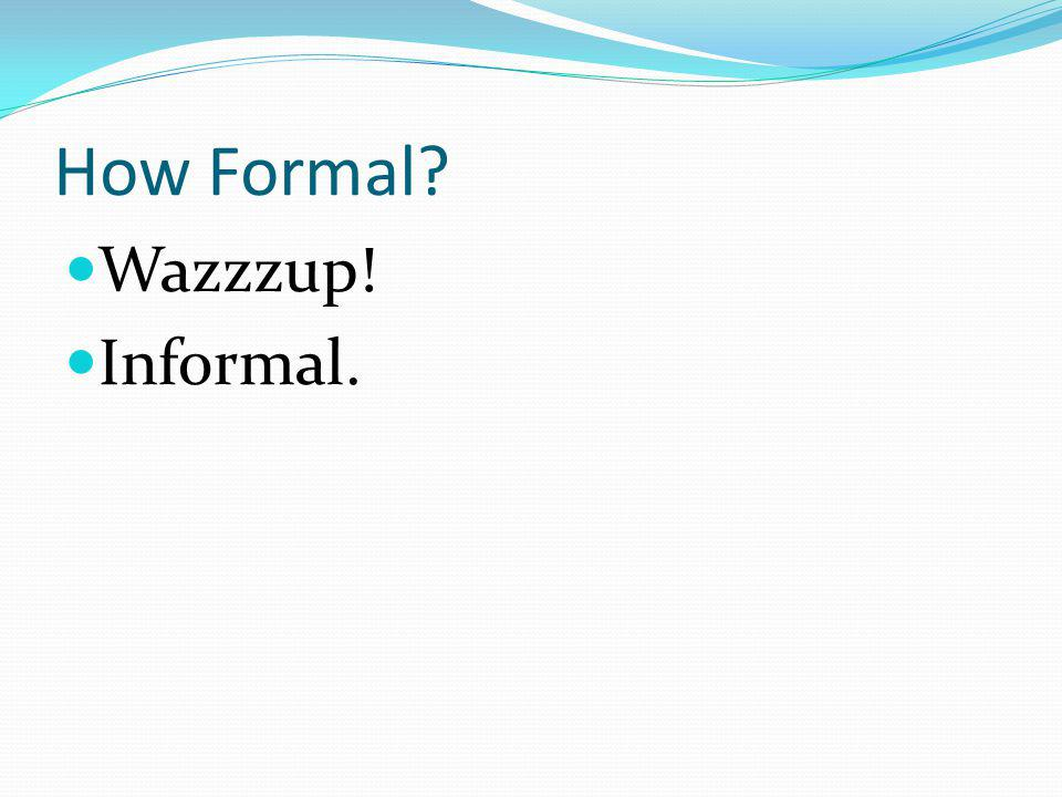 How Formal Wazzzup! Informal.