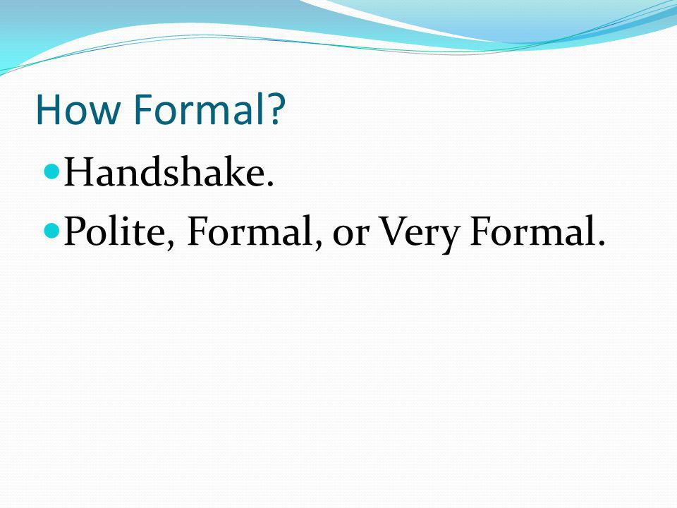 How Formal Handshake. Polite, Formal, or Very Formal.