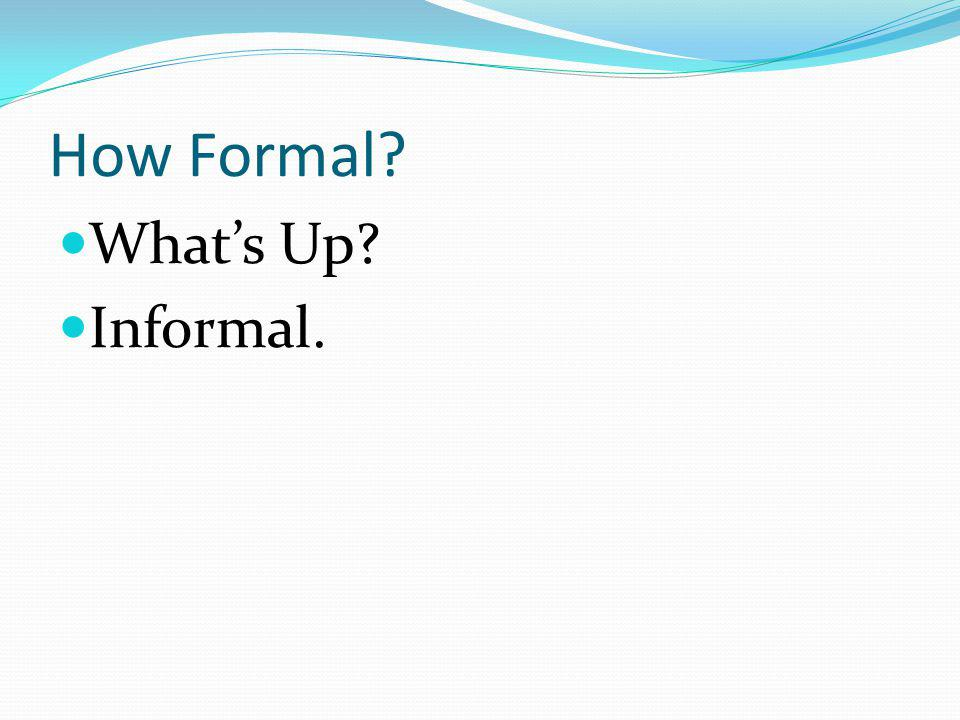 How Formal What's Up Informal.