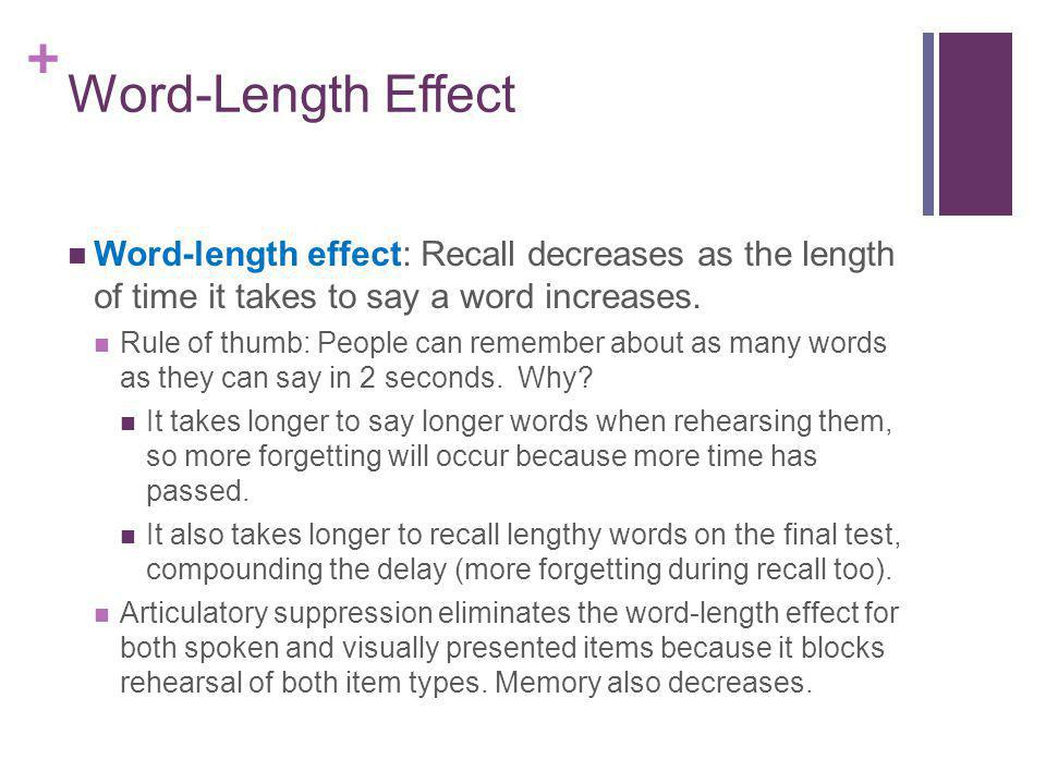 Word-Length Effect Word-length effect: Recall decreases as the length of time it takes to say a word increases.