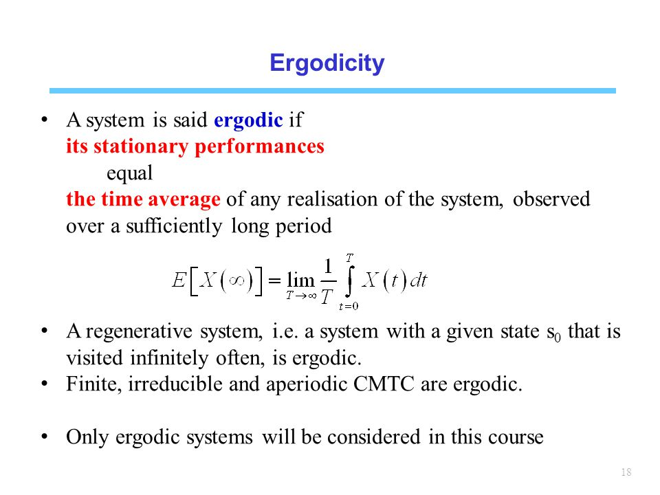 Ergodicity A system is said ergodic if its stationary performances