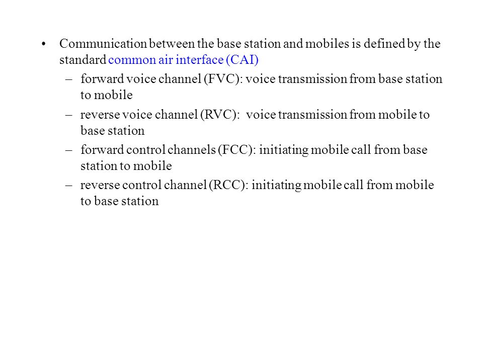 Communication between the base station and mobiles is defined by the standard common air interface (CAI)
