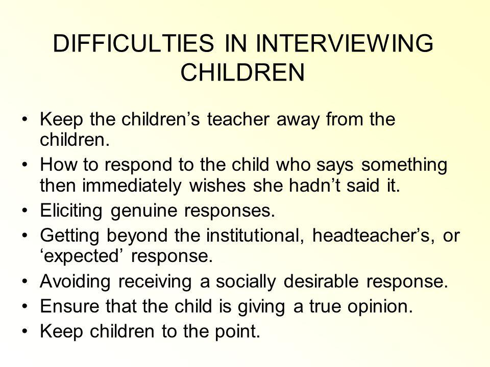 DIFFICULTIES IN INTERVIEWING CHILDREN