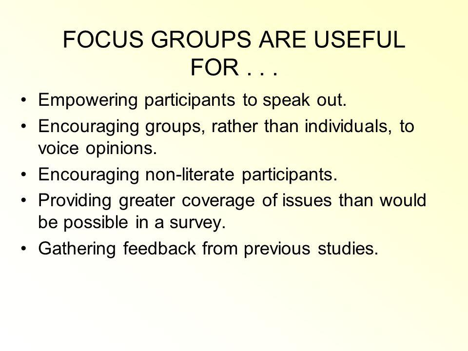 FOCUS GROUPS ARE USEFUL FOR . . .
