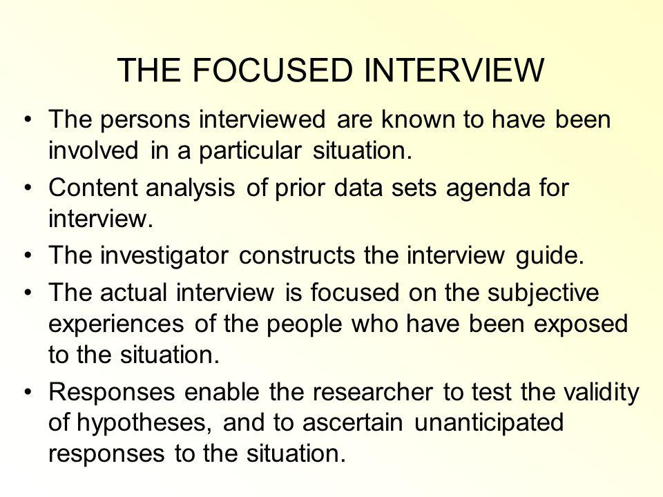 THE FOCUSED INTERVIEW The persons interviewed are known to have been involved in a particular situation.