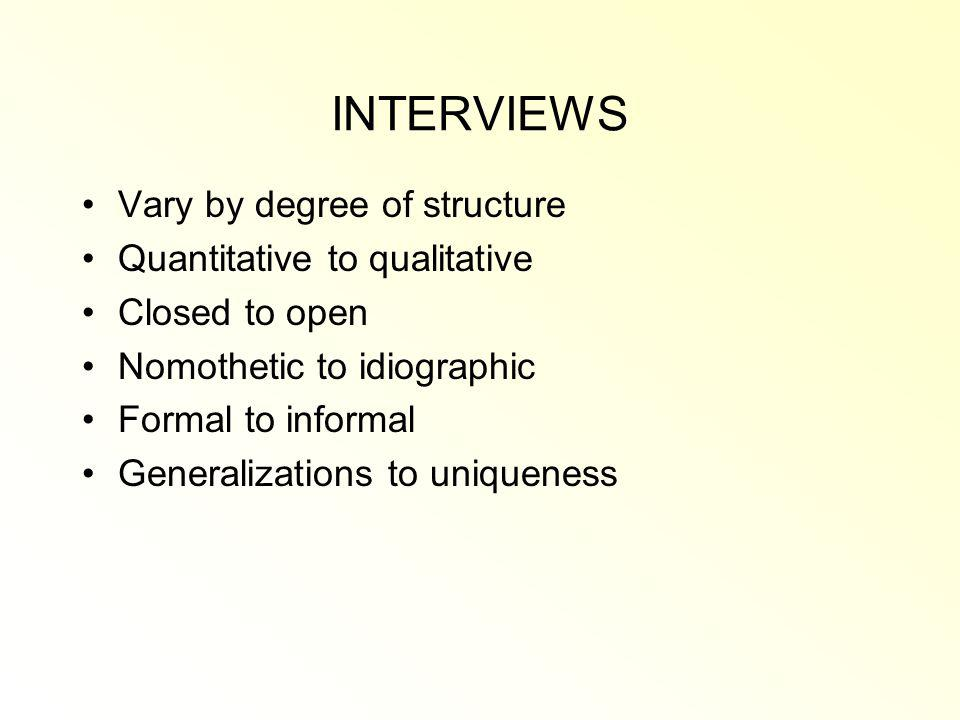 INTERVIEWS Vary by degree of structure Quantitative to qualitative
