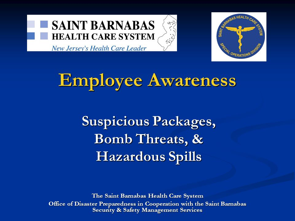 Employee Awareness Suspicious Packages, Bomb Threats, & Hazardous Spills. The Saint Barnabas Health Care System.