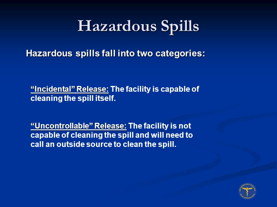Hazardous Spills Hazardous spills fall into two categories: