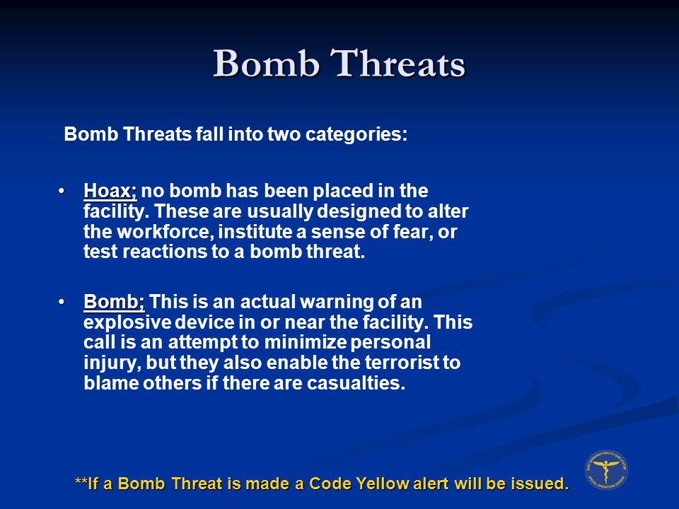 Bomb Threats Bomb Threats fall into two categories: