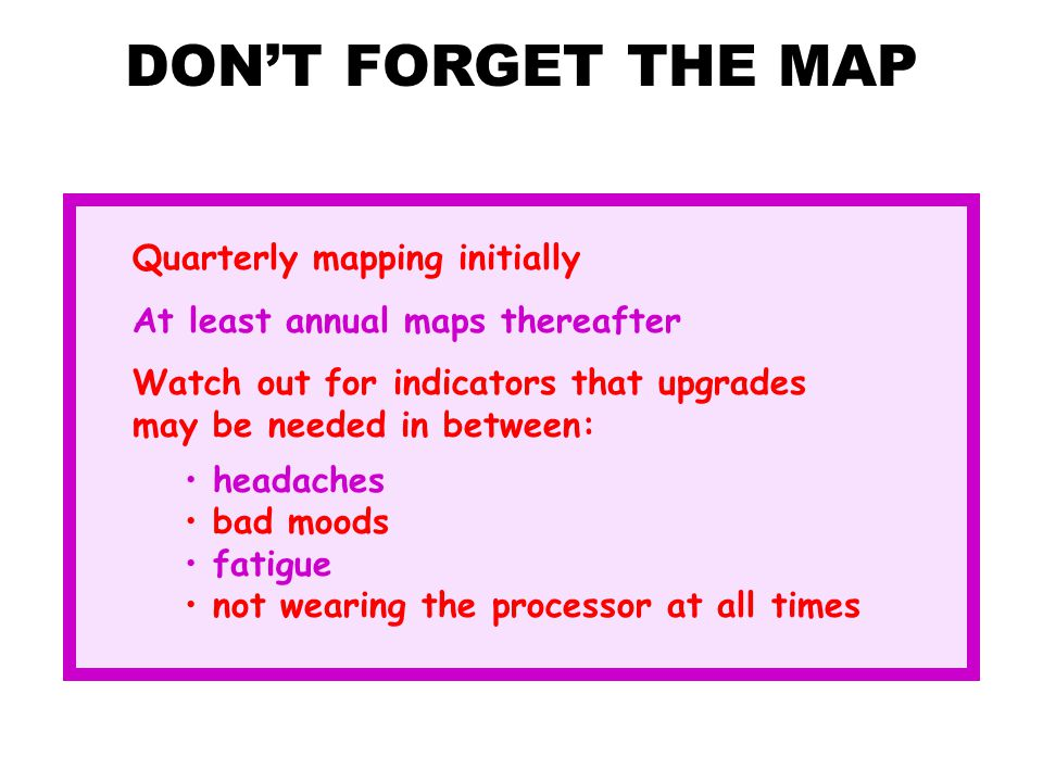 DON'T FORGET THE MAP Quarterly mapping initially