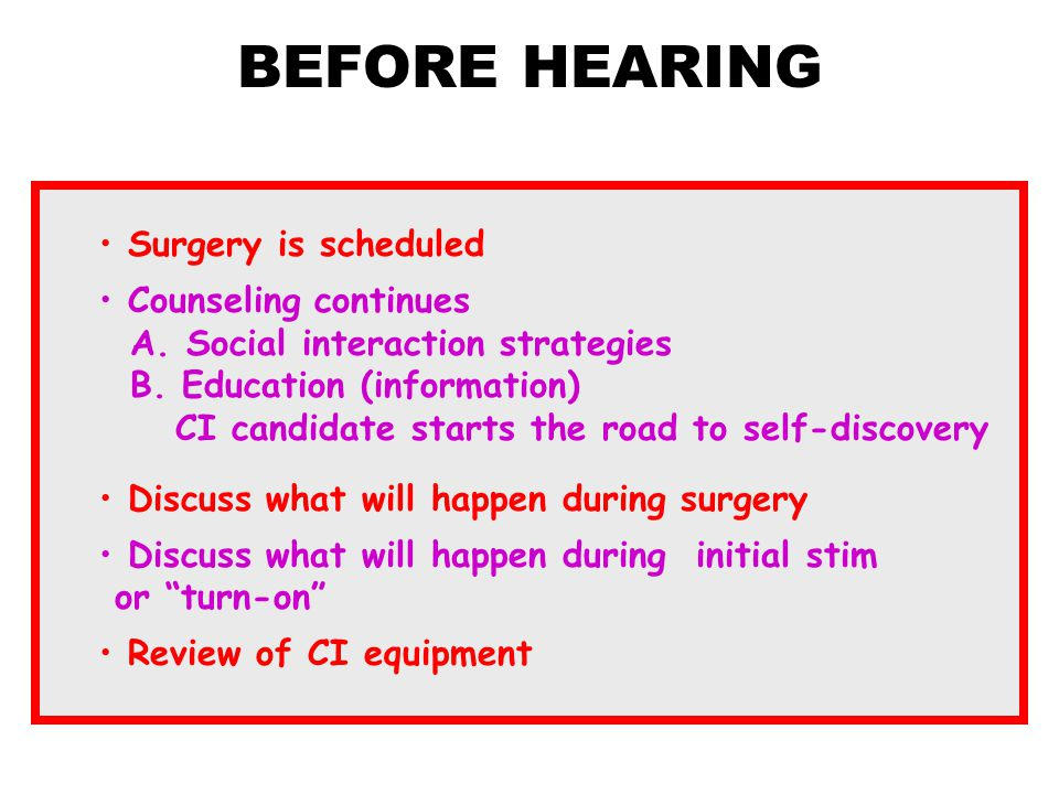 BEFORE HEARING Surgery is scheduled Counseling continues