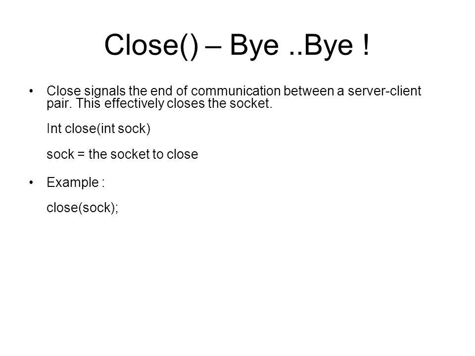 Close() – Bye ..Bye !