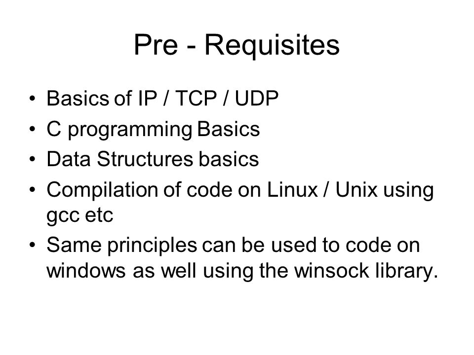 Pre - Requisites Basics of IP / TCP / UDP C programming Basics