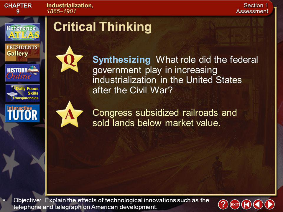 Critical Thinking Synthesizing What role did the federal government play in increasing industrialization in the United States after the Civil War