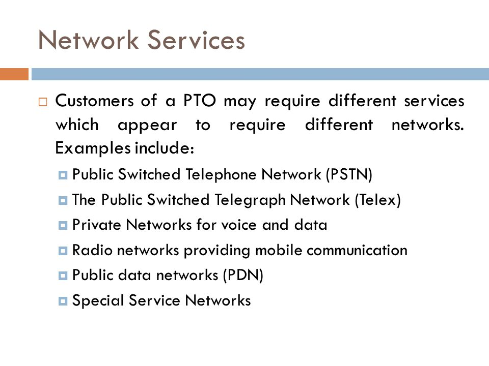 Network Services Customers of a PTO may require different services which appear to require different networks. Examples include: