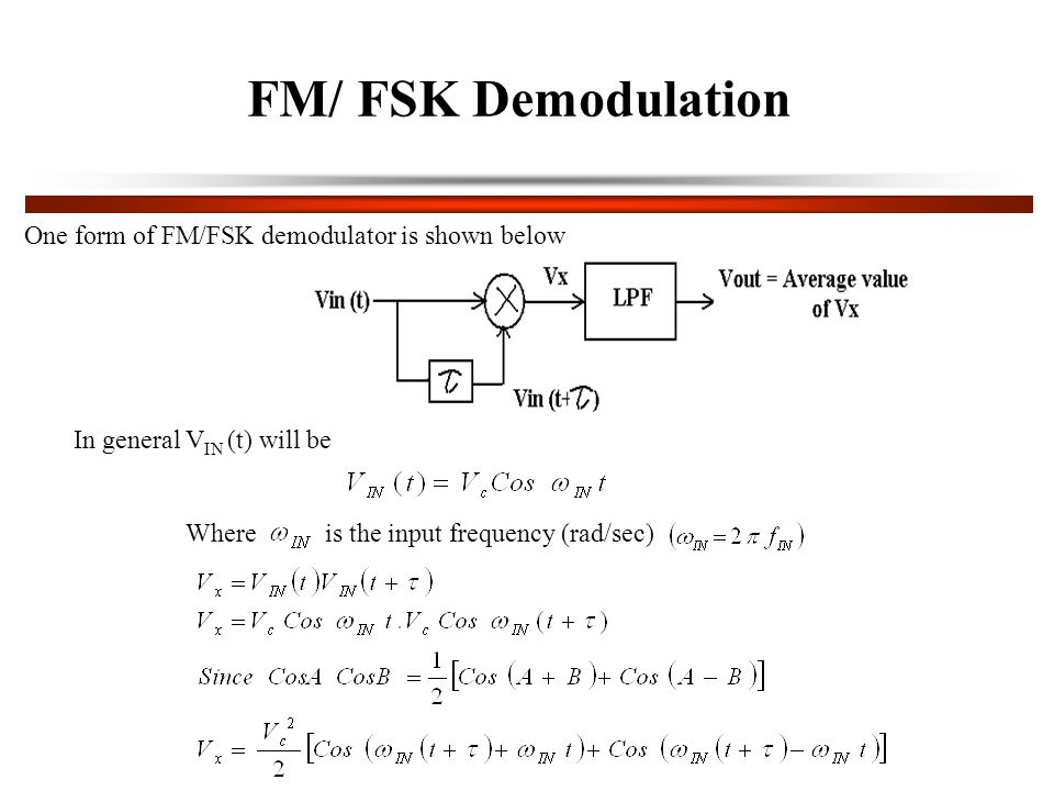 FM/ FSK Demodulation One form of FM/FSK demodulator is shown below