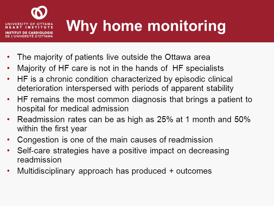 Why home monitoring The majority of patients live outside the Ottawa area. Majority of HF care is not in the hands of HF specialists.
