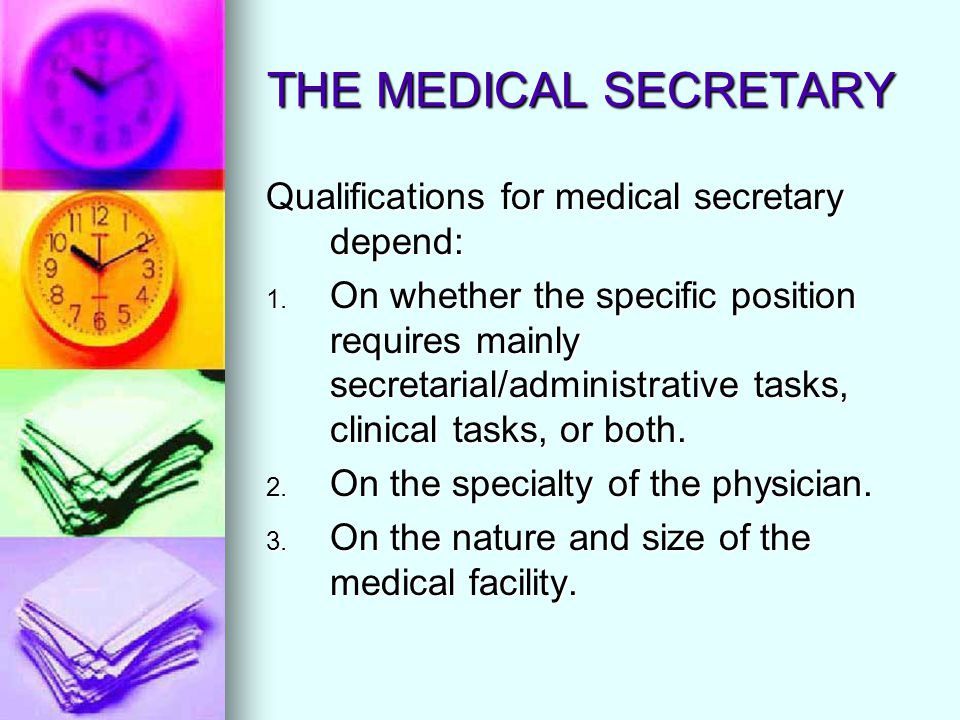 THE MEDICAL SECRETARY Qualifications for medical secretary depend:
