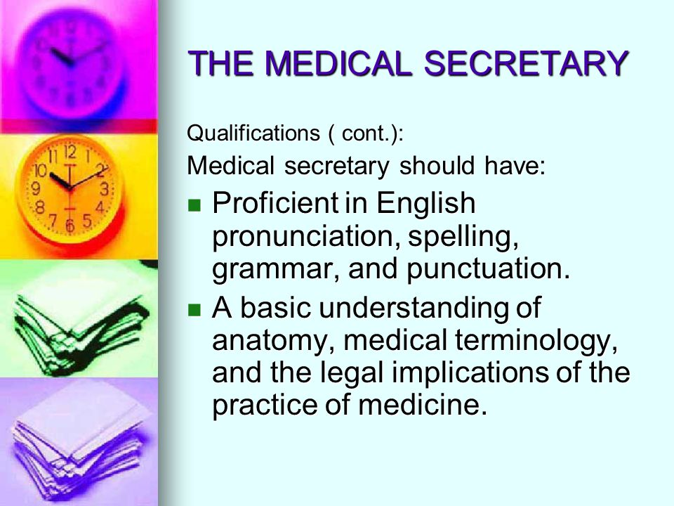 THE MEDICAL SECRETARY Qualifications ( cont.): Medical secretary should have: