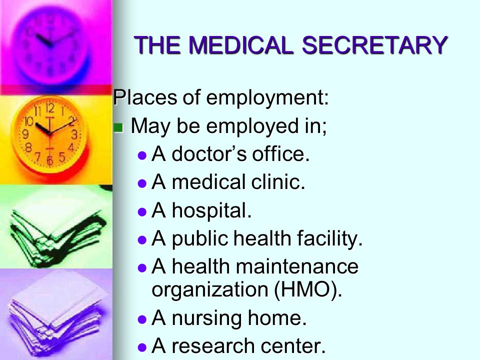 THE MEDICAL SECRETARY Places of employment: May be employed in;