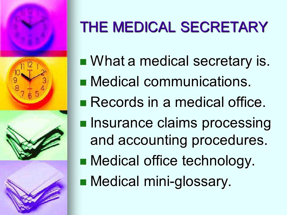THE MEDICAL SECRETARY What a medical secretary is. Medical communications. Records in a medical office.