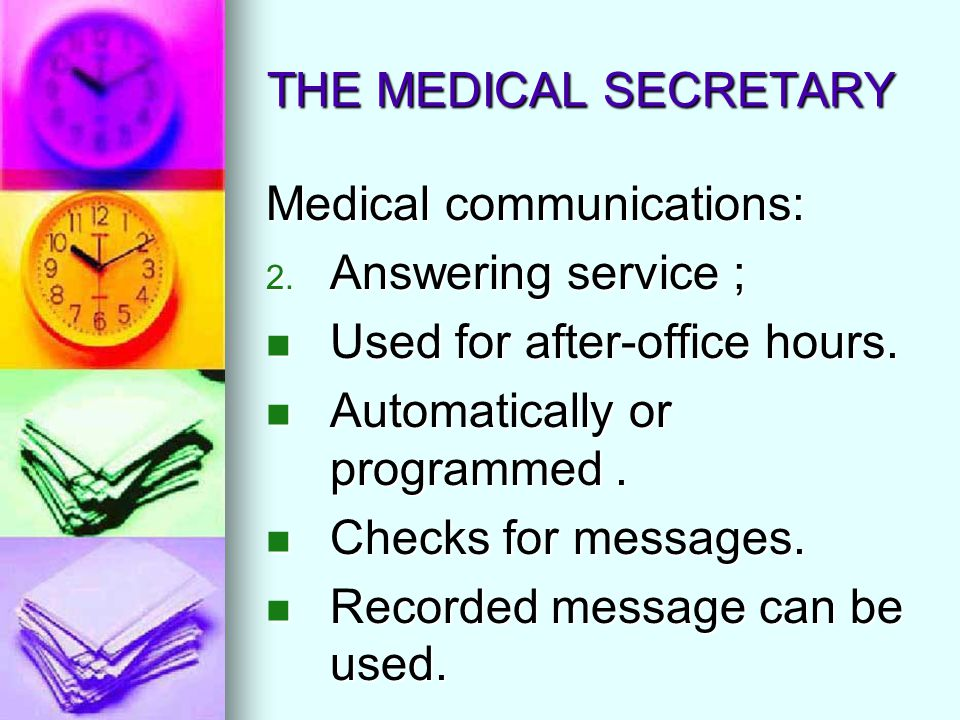 THE MEDICAL SECRETARY Medical communications: Answering service ; Used for after-office hours. Automatically or programmed .