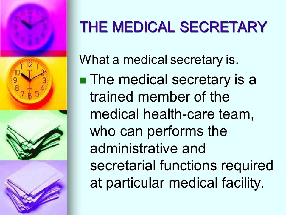 THE MEDICAL SECRETARY What a medical secretary is.