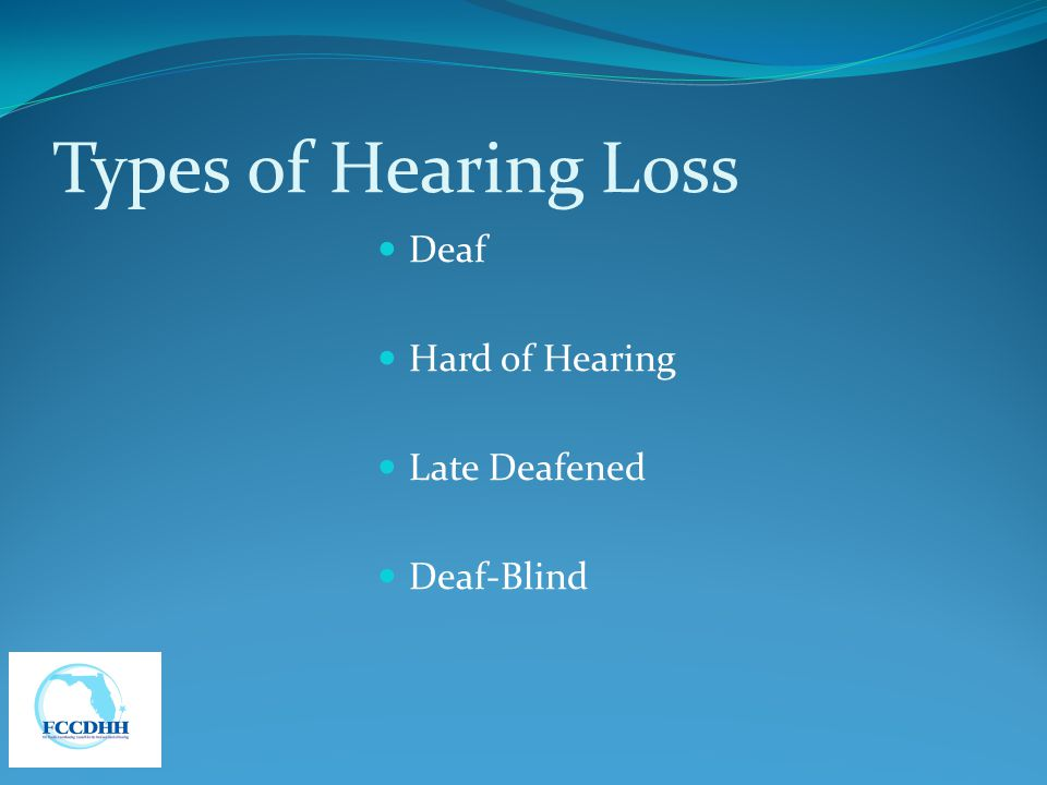 Types of Hearing Loss Deaf Hard of Hearing Late Deafened Deaf-Blind