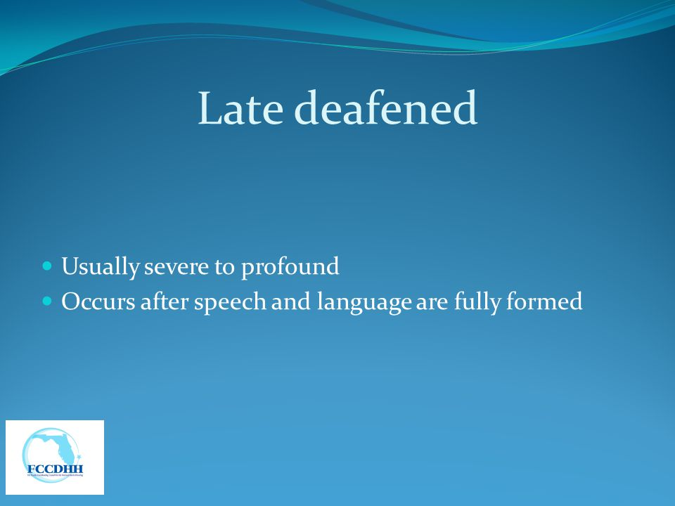 Late deafened Usually severe to profound