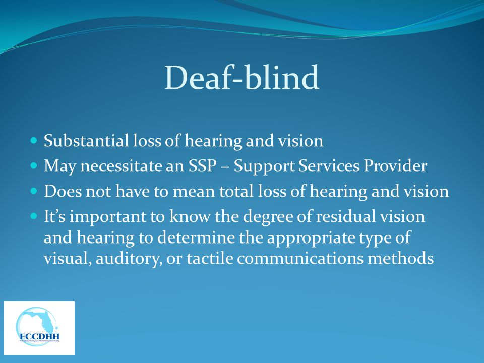 Deaf-blind Substantial loss of hearing and vision