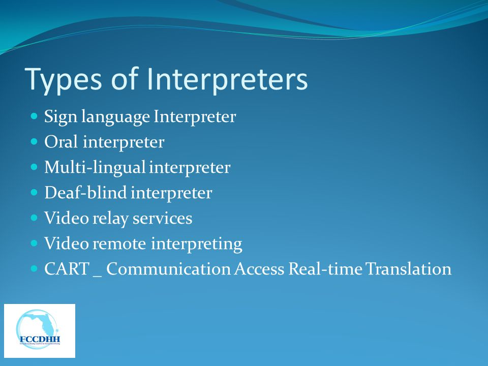 Types of Interpreters Sign language Interpreter Oral interpreter
