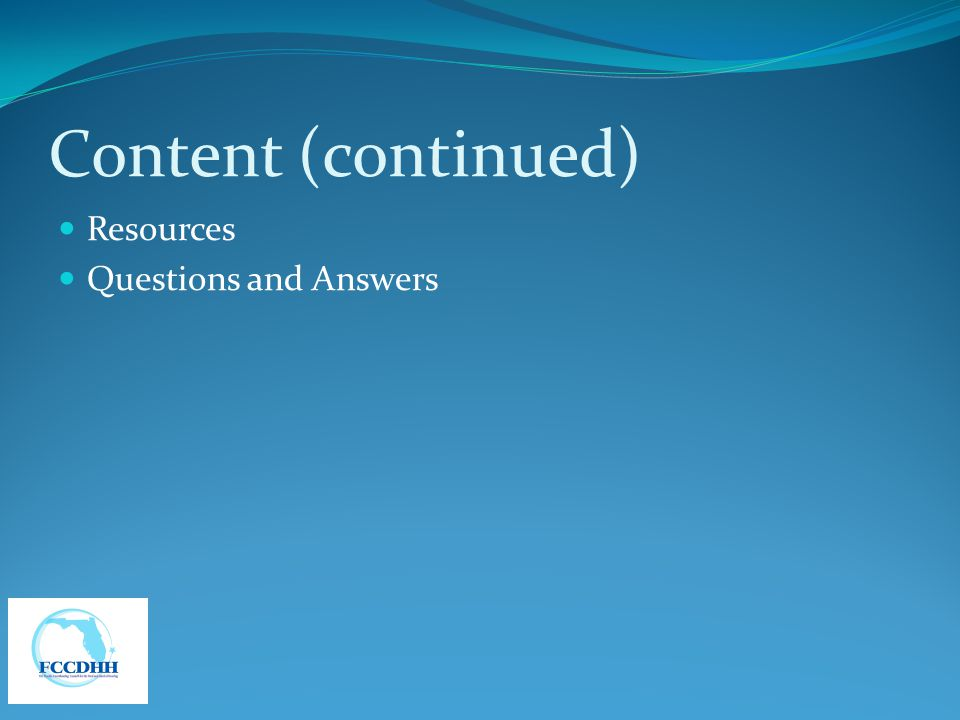 Content (continued) Resources Questions and Answers
