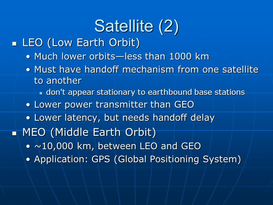 Satellite (2) LEO (Low Earth Orbit) MEO (Middle Earth Orbit)