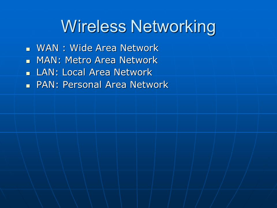 Wireless Networking WAN : Wide Area Network MAN: Metro Area Network