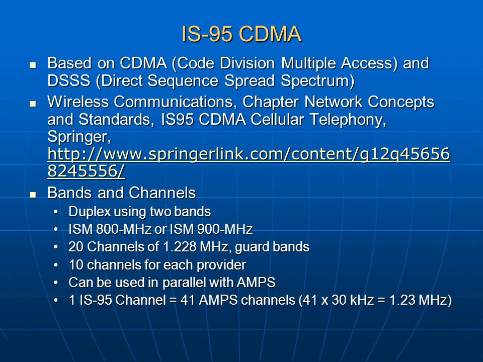 IS-95 CDMA Based on CDMA (Code Division Multiple Access) and DSSS (Direct Sequence Spread Spectrum)
