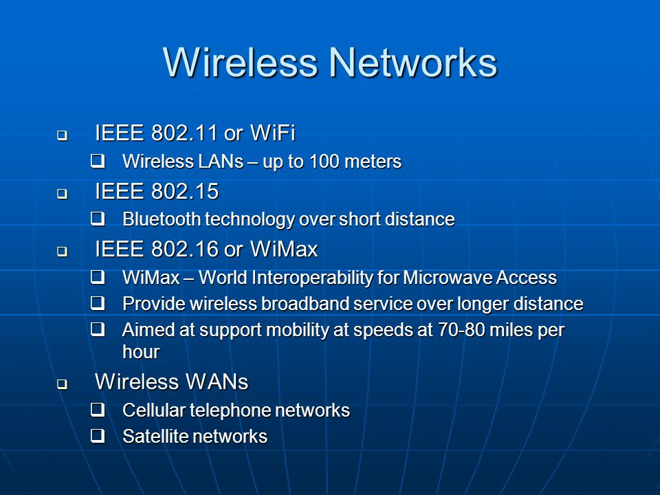 Wireless Networks IEEE 802.11 or WiFi IEEE 802.15 IEEE 802.16 or WiMax