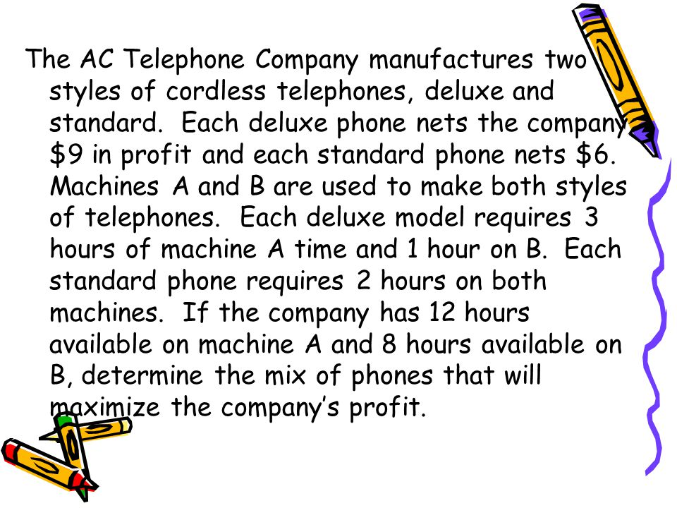 The AC Telephone Company manufactures two styles of cordless telephones, deluxe and standard.