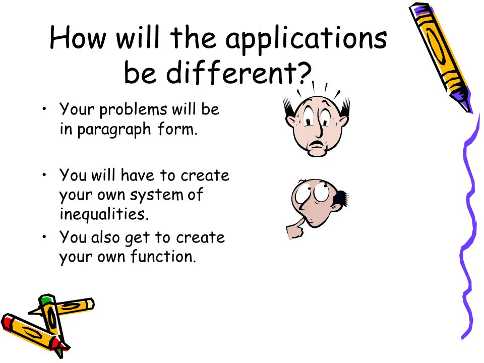 How will the applications be different